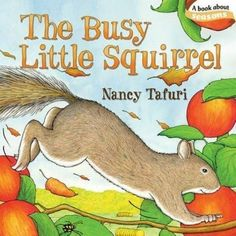 The Busy Little Squirrel by Nancy Tafuri . This a short story about a hardworking and productive squirrel. What can you learn from a squirrel? Let's read and. Autumn Activities, Book Activities, Preschool Activities, Preschool Books, Preschool Learning, Preschool Library, Seasons Activities, Painting Activities, Kindergarten Science