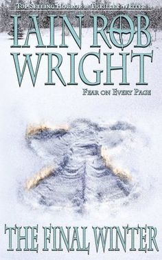 Want to See Iain Rob Wright's 'The Final Winter' As a Movie? We Do Too! | Horror Novel Reviews
