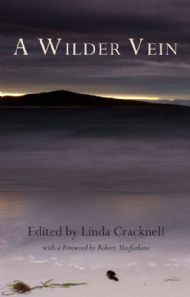 A Wilder Vein - edited by Linda Cracknell: 18 writers, poets, novelists, anthropologists and natural historians, reflect on nature, wildness and place.