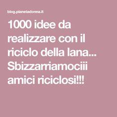 1000 idee da realizzare con il riciclo della lana... Sbizzarriamociii amici riciclosi!!!