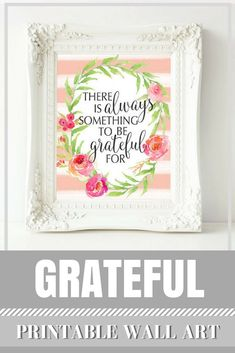Nov 4, 2018 - Printable    Art, Motivational Art, Inspirational Printable Quote Art Floral Digital Art,    There is always something to be grateful for print.  #Affiliate Printable Quotes, Printable Wall Art, Art Quotes, Quote Art, Online Printing Companies, Grateful, Thankful, Art Floral, Digital Art