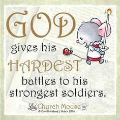 ✞♡✞ God gives his Hardest battles to his strongest soldiers.Little Church Mouse 19 Jan.