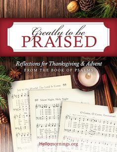 Greatly To Be Praised: Reflections for Thanksgiving & Advent From the Book of Psalms: Volume 4 (Hello Mornings Bible Studies) Understanding The Bible, New Bible, Christian Resources, Christian Devotions, Prayer Book, Joy To The World, Holy Night, Faith In God, Psalms