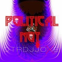 Political Not  DTRDJJOXE by ★DTRDJJOXΞ☆ on SoundCloud