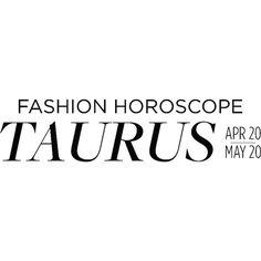 Fashion Horoscope Taurus ❤ liked on Polyvore featuring words, taurus, text, horoscopes, astrology, editorial and fashion horoscope