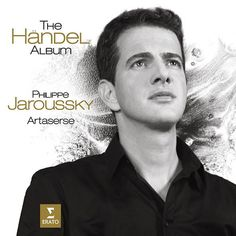 The Handel Album    Philippe Jaroussky, countertenor    Artaserse    Erato, 2017