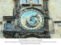 The Astrological Clock in Prague. Built in the 1400's it is beautiful and works.  Amazing ..it has the time,season, stage of the moon, astrological sign, sunrise and sunset times, all on one clock.