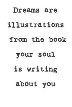Oh my word. My dreams! Dreams are illustrations from the book your soul is writing about you - Carl Jung Quotes Dream, New Quotes, Words Quotes, Quotes To Live By, Motivational Quotes, Life Quotes, Inspirational Quotes, Writing Quotes, Quotes Positive