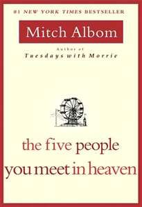 Five People You Meet In Heaven by Mitch Albom...Eddie dies after saving a little girl and meets 5 ppl in heaven he knows and they help him figure out the meaning of his life. There is a movie for this one.