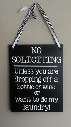 No Soliciting Unless You Are Dropping Off a Bottle of Wine or Want to do my Laundry! wood sign on Etsy, $18.00