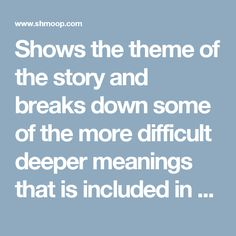Shows the theme of the story and breaks down some of the more difficult deeper meanings that is included in the poem.