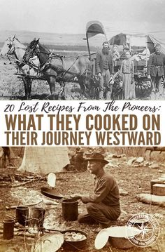 20 Lost Recipes From The Pioneers: What They Cooked On Their Journey Westward — Our ancestors lived more simply than most people today are willing to live. Pioneers were the perfect example of survivalists. They were able to survive in the rough environme