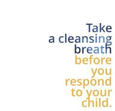 1. Become aware of when you are triggered by your child's behavior.   2. Remind yourself that you can respond consciously.   *THIS IS YOUR MOMENT OF POWER*  3. Take a cleansing breath and then lovingly respond to your child.  You may have to do this many times each day!   Keep practicing~ you will tap into your Authentic Parenting Power in these pivotal moments.