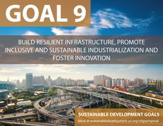 Proposal for Sustainable Development Goals . Build Resilient Infrastructure, Promote Inclusive and Sustainable Industrialization and Foster Innovation - Sustainable Development Knowledge Platform Un Sustainable Development Goals, Global Citizenship, Environmental Degradation, Restorative Justice, International Development, World Geography, World Photography, United Nations, Change The World