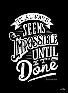It Always Seems Impossible Until It's Done - Words of Wisdom Typography Quotes. on success quotes quotes Typography Quotes, Typography Letters, Typography Inspiration, Great Quotes, Quotes To Live By, Me Quotes, Inspirational Quotes, Wisdom Quotes, Motivational