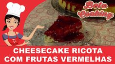 Cheesecake Ricota com Frutas Vermelhas | Bete Cooking #11