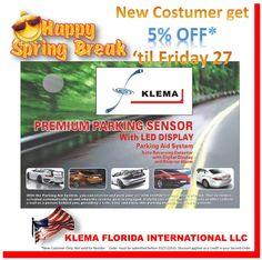 SPRING BREAK 2015 en KLEMA KLEMA PARKING SENSOR AND ACCESSORIES http://www.klemallc.com/categorias.php?marca=1 5% Descuento en todo nuestro inventario para ordenes de compra recibidas hasta el 03/27/2015 EXPORTS@KLEMALLC.COM  MIAMI@KLEMALLC.COM WWW.KLEMALLC.COM Aproveche su visita a Florida y conozca nuestras Oficinas y Almacenes en Miami Grupo KLEMA USA 4960 NW 165th Street, Unit 9B, Miami, FL 33014. Phone : 1 - 305 - 628.0709 / 626.9006 WhatsApp : 1 - 786 - 285.1243