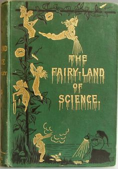 The Fairy-Land of Science by Arabella  B. Buckley (Mrs. Fisher), Illustrated, London:  Edward Stanford, 1890