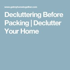 Decluttering Before Packing | Declutter Your Home