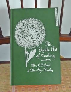 The Gentle Art of Cookery by Mrs. C.F. Leyel and Miss Olga Hartleyis a strange delight
