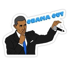 Obama Out Sticker Meme Stickers, Cool Stickers, Printable Stickers, Dope Wallpapers, Laptop Sleeves, Vinyl Decals, Classic T Shirts, Presidents, Cover