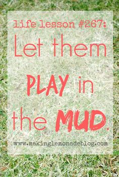 Why I Let my Kids Play in the Mud-- musings on letting go. Find out why it's my new mantra! #quotes #kids