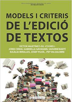 Models i criteris de l'edició de textos / Víctor Martínez-Gil (coord.) ; Jordi Cerdà Subirachs ... [et al.] - 1ª ed. en llengua catalana - Barcelona : Editorial UOC, 2013