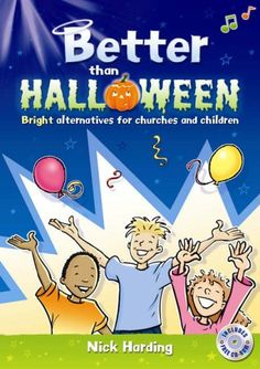 Better Than Halloween: Bright Alternatives for Churches and Children by Nick Harding This is a super resource to put on an alternative Halloween party. Loads of ideas and sensible advice.
