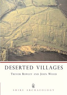Deserted Villages (Shire Archaeology) by Trevor Rowley https://www.amazon.co.uk/dp/0747804745/ref=cm_sw_r_pi_dp_x_0NIAyb16483QE