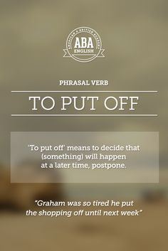 """New English #Phrasal #Verb: """"To put off"""" means to decide that (something) will happen at a later time, postpone. #esl  -         Repinned by Chesapeake College Adult Ed. We offer free classes on the Eastern Shore of MD to help you earn your GED - H.S. Diploma or Learn English (ESL) .   For GED classes contact Danielle Thomas 410-829-6043 dthomas@chesapeake.edu  For ESL classes contact Karen Luceti - 410-443-1163  Kluceti@chesapeake.edu .  www.chesapeake.edu"""