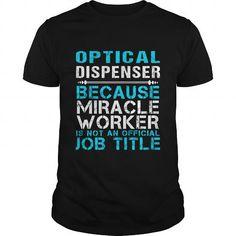 OPTICAL DISPENSER Because FREAKIN Miracle Worker Isn't An Official Job Title T Shirts, Hoodies. Get it now ==► https://www.sunfrog.com/LifeStyle/OPTICAL-DISPENSER--FREAKIN-Black-Guys.html?57074 $25