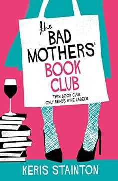 The Bad Mothers' Book Club. This book club only reads wine labels - the laugh-out-loud novel from ebook bestseller Keris Stainton Got Books, Book Club Books, Books To Read, Love Book, This Book, Big Little Lies, Too Cool For School, What To Read, Free Kindle Books