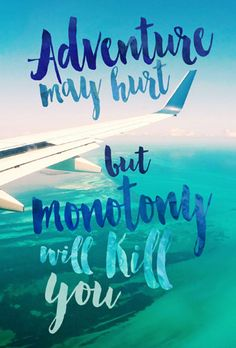 @seattlestravels Adventure may hurt but monotony will kill you