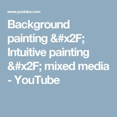 Background painting / Intuitive painting / mixed media - YouTube