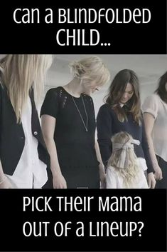Kids wear a blindfold and still are able to pick their mamas out of a lineup with just touch and smell. SO touching! It made me cry! This is a video you have to watch!