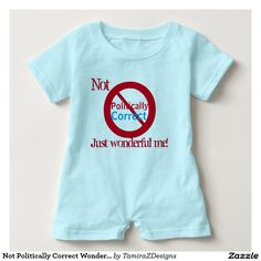 "Baby Boy Snap Closure White or Blue Rompers.  ""Not Politically Correct, Just Wonderful Me""  Original Slogan design with Red Blue text inside slashed out red circle.  Fun Statement T-shirts, Hoodies & more for Male or Female who are sick and tired of the political correctness that's been going on in America.   Available in Shirt Styles and Sizes for Male and Female Baby to Adults.   Original Slogan Quote Text Saying & Graphic Artwork Design © TamiraZDesigns via…"