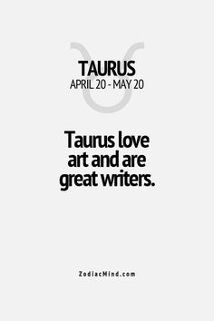 Totally agree with the writing part.#Taurus - Find out about your unique #zodiac personality traits. Sign up for a chance to win a free #astrology reading. www.insideconnection.tv Winners chosen monthly.