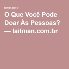 O Que Você Pode Doar Às Pessoas? — laitman.com.br