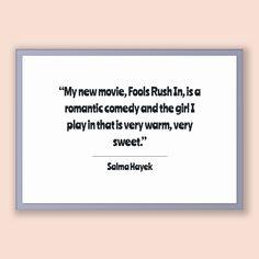 Salma Hayek Quote, Salma Hayek Poster, Salma Hayek Print, Printable Poster, My new movie, Fools Rush In, is a romantic comedy and the gir...