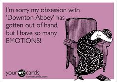 I was emotional watching season 2 of Downton Abbey.