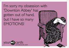 I was emotional watching season 2 of Downton Abbey.