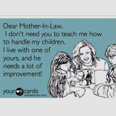 Just want to say thank you to my Mother-In-Law for not being this kind of Mother-In-Law :)