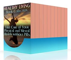 Healthy Living Book Collection: Take Care of Your Physical and Mental Health without Pills : (Homemade Remedies, Healthy Healing) by [Hamilton , Carla ]