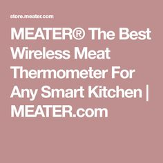 MEATER® The Best Wireless Meat Thermometer For Any Smart Kitchen | MEATER.com