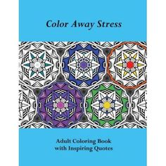 Color Away Stress: Adult Coloring Book with Inspiring Quotes