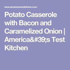 Potato Casserole with Bacon and Caramelized Onion | America's Test Kitchen
