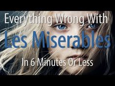 Everything Wrong With Les Miserables In 6 Minutes Or Less. I love this movie, but this is just great :) hahahahahahaha
