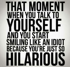 This happens to me ALL THE TIME,  .....but honestly I think I'm the only one who truly enjoys my witty-ness!