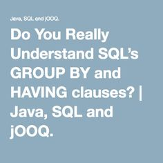 Do You Really Understand SQL's GROUP BY and HAVING clauses? | Java, SQL and jOOQ.