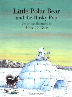 Little Polar Bear and the Husky Pup: Hans de Beer: 9780735811546: Amazon.com: Books